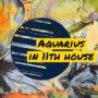 Aquarius in 11th house