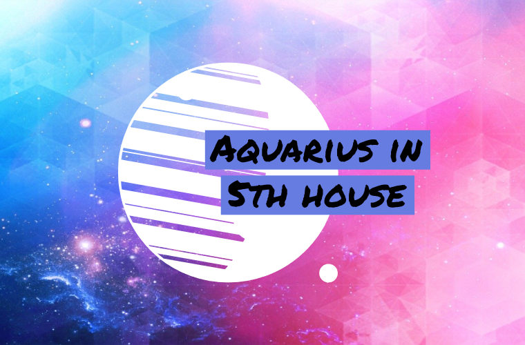 Aquarius in 5th house
