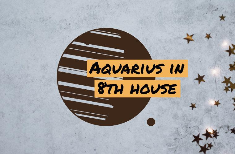 Aquarius in 8th house