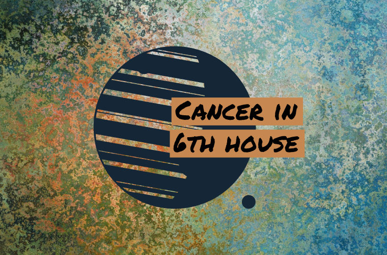 Cancer in 6th house
