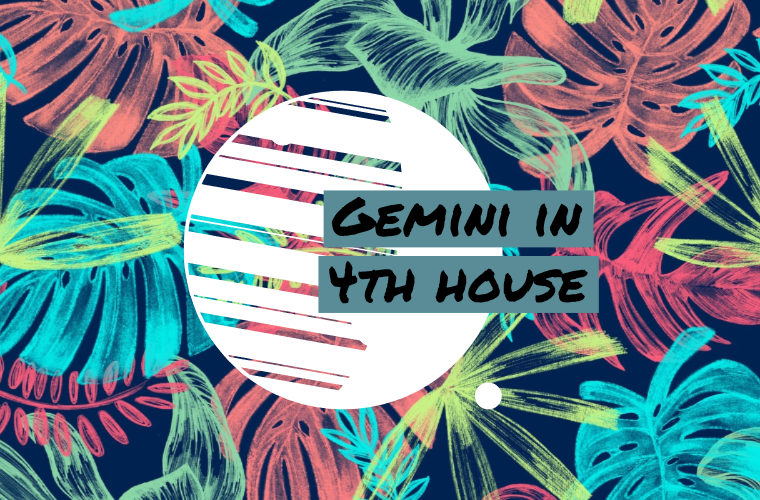 Gemini in 4th house