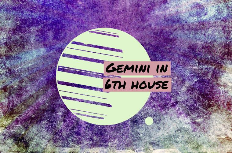 Gemini in 6th house