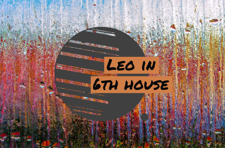 Leo in 6th house