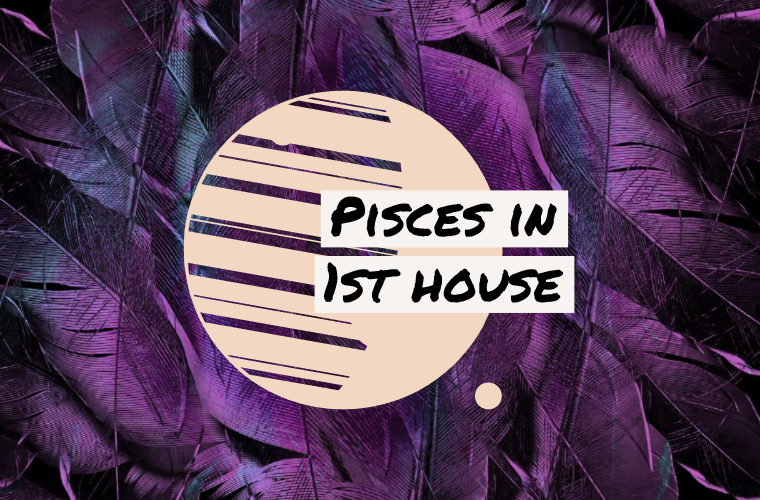 Pisces in 1st house