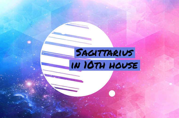 Sagittarius in 10th house
