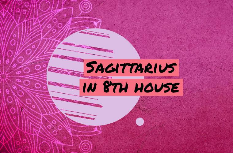 Sagittarius in 8th house