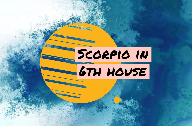 Scorpio in 6th house