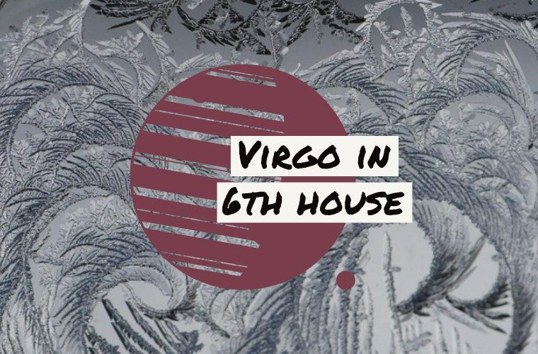 Virgo in 6th house