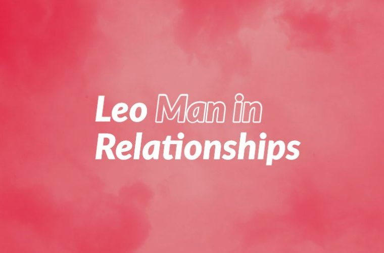 Leo Man in Relationships
